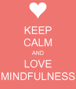 keep-calm-and-love-mindfulness-1